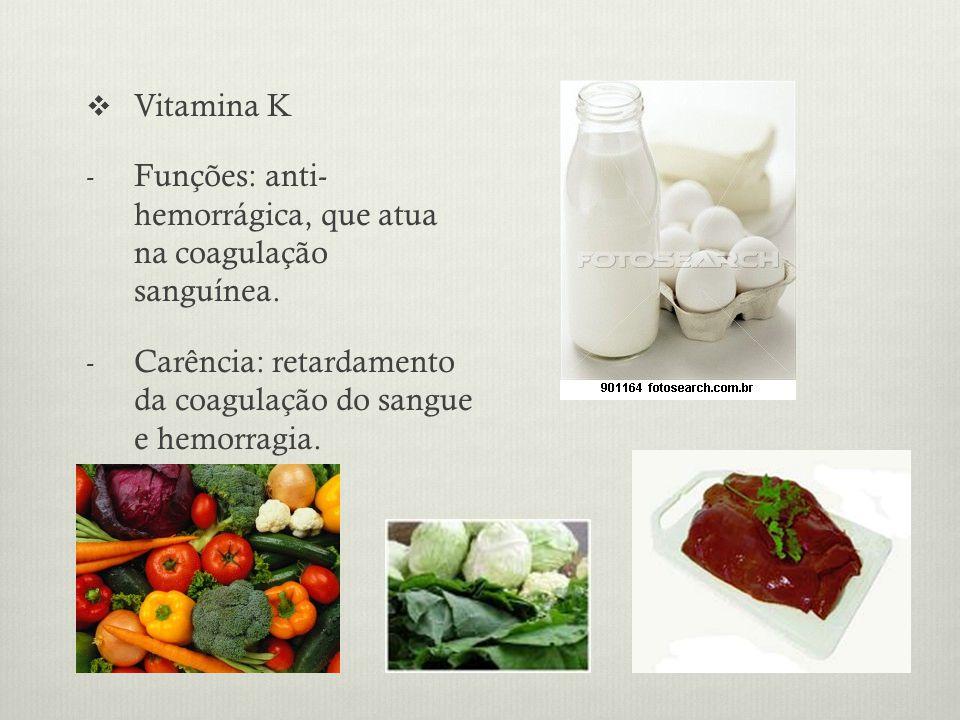 Vitamina K - Funções: anti- hemorrágica, que atua na coagulação sanguínea.