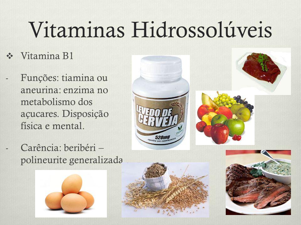 Vitaminas Hidrossolúveis Vitamina B1 - Funções: tiamina ou aneurina: enzima no metabolismo dos açucares.