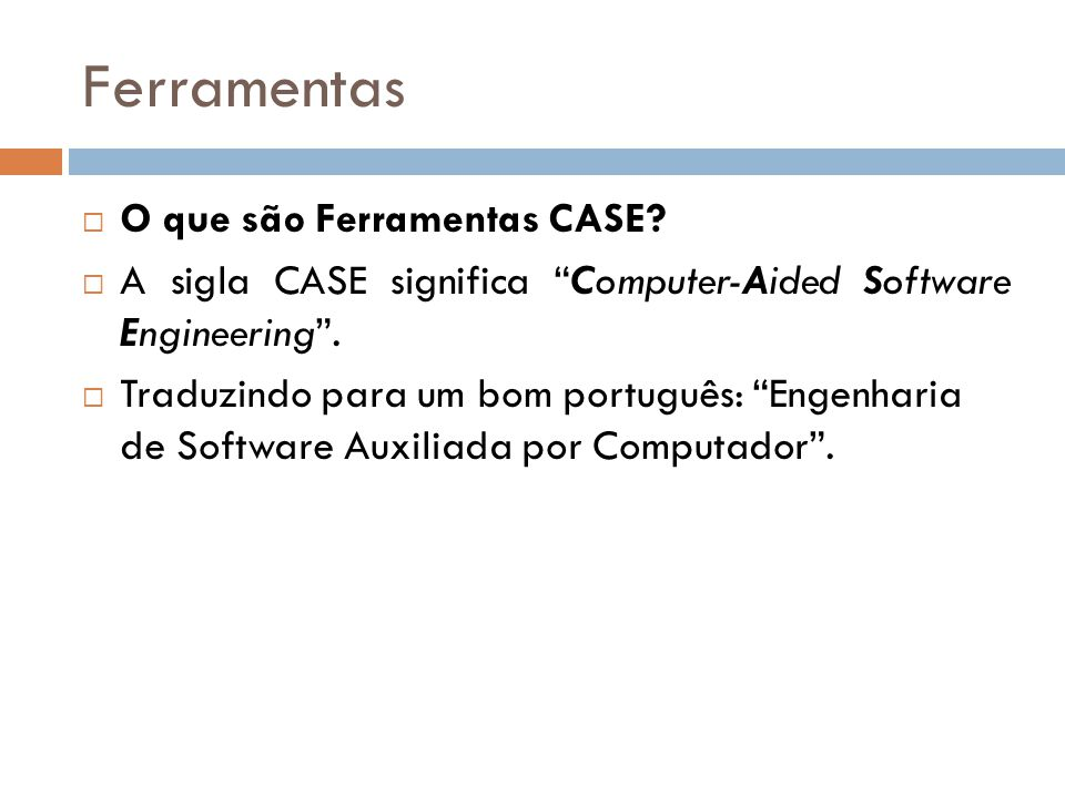 Ferramentas O que são Ferramentas CASE. A sigla CASE significa Computer-Aided Software Engineering.