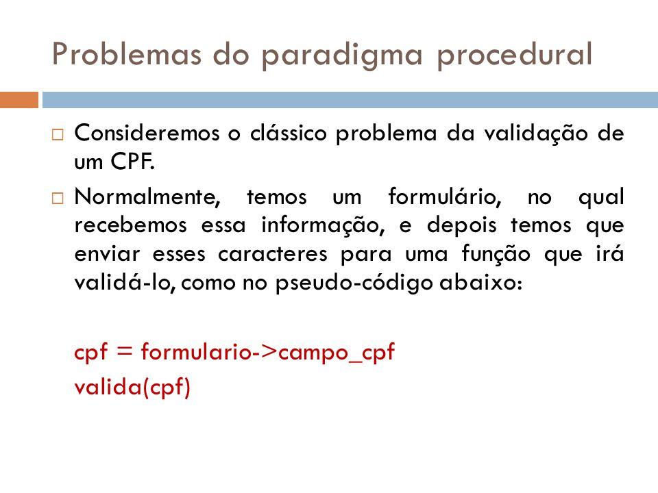 Problemas do paradigma procedural Consideremos o clássico problema da validação de um CPF.