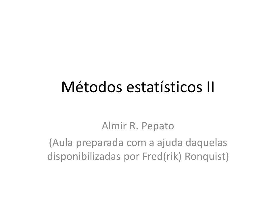 Métodos estatísticos II Almir R. Pepato (Aula preparada com a ajuda daquelas disponibilizadas por Fred(rik) Ronquist)