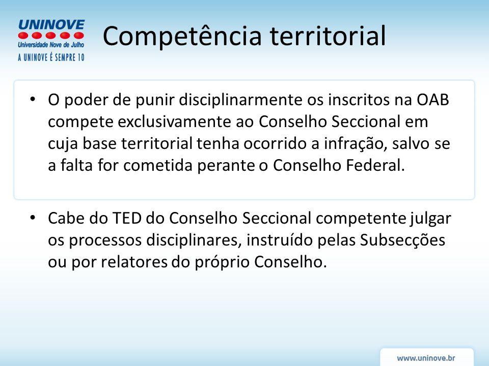 Competência territorial O poder de punir disciplinarmente os inscritos na OAB compete exclusivamente ao Conselho Seccional em cuja base territorial te