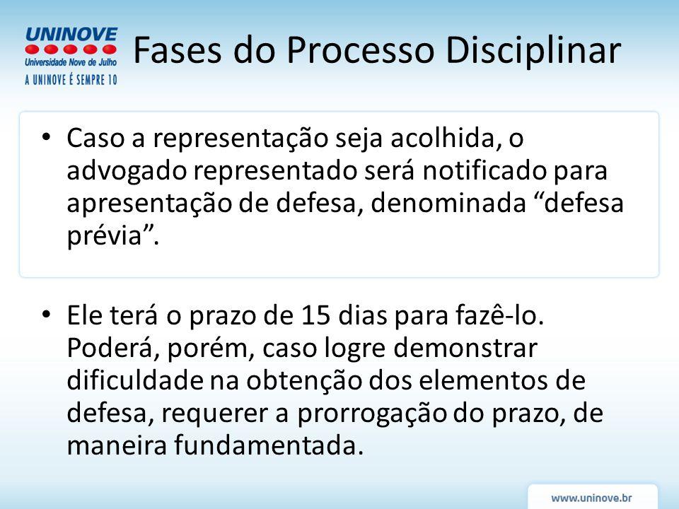 Fases do Processo Disciplinar Caso a representação seja acolhida, o advogado representado será notificado para apresentação de defesa, denominada defe