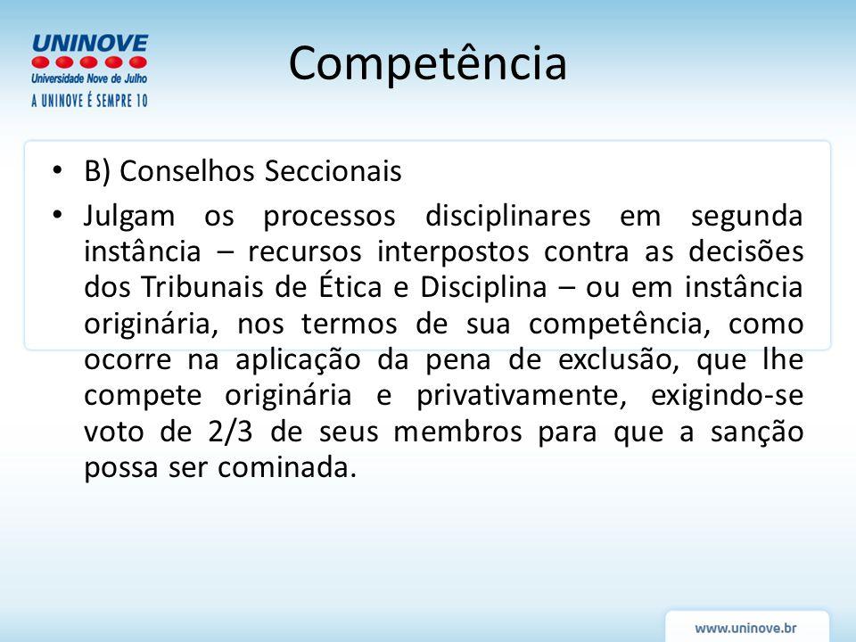 Competência C) Conselho Federal: Cabe ao Conselho Federal julgar, em grau de recurso, as questões decididas pelos Conselhos Seccionais, como derradeira instância.