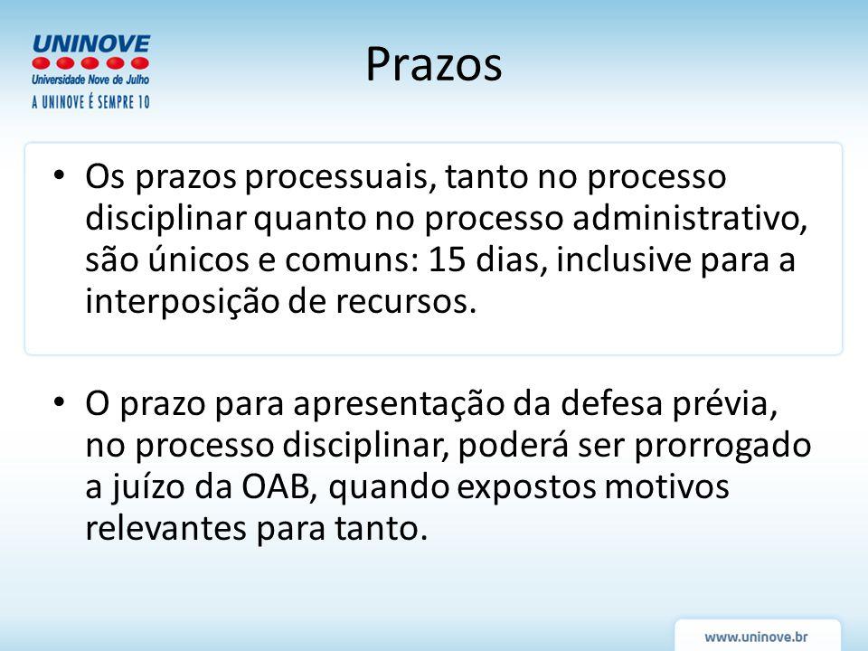 Prazos Os prazos processuais, tanto no processo disciplinar quanto no processo administrativo, são únicos e comuns: 15 dias, inclusive para a interpos