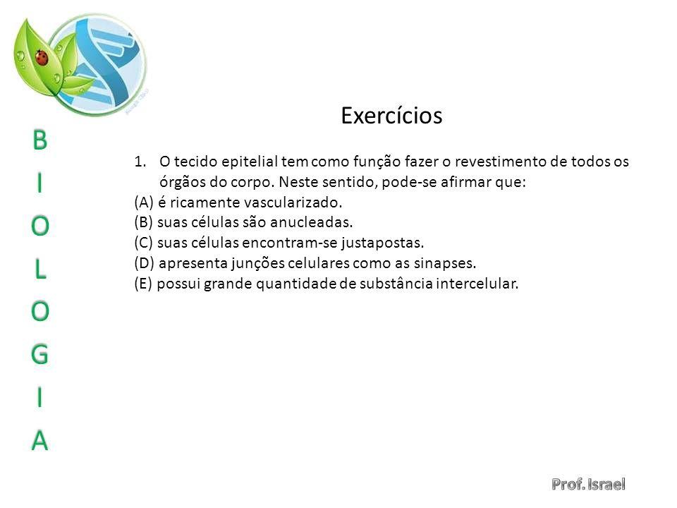 Exercícios 1.O tecido epitelial tem como função fazer o revestimento de todos os órgãos do corpo. Neste sentido, pode-se afirmar que: (A) é ricamente
