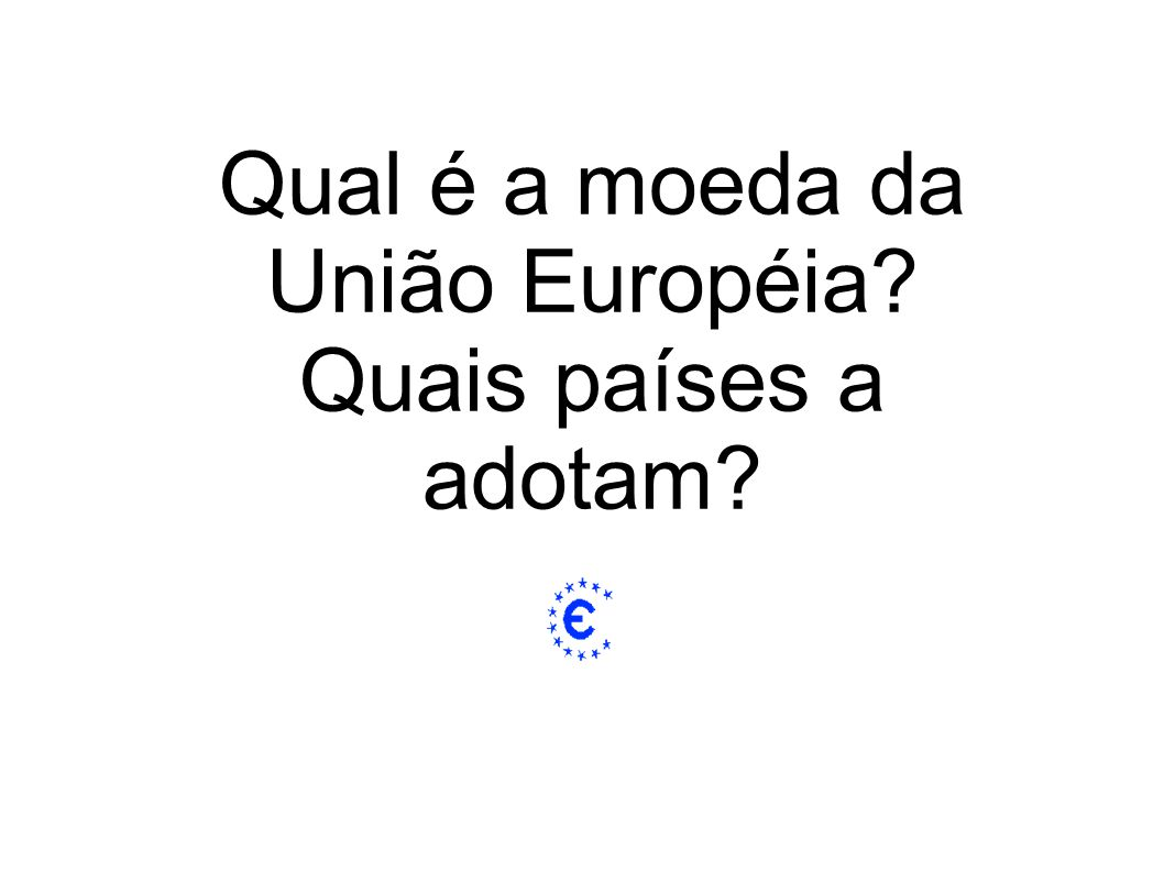 Qual é a moeda da União Européia? Quais países a adotam?