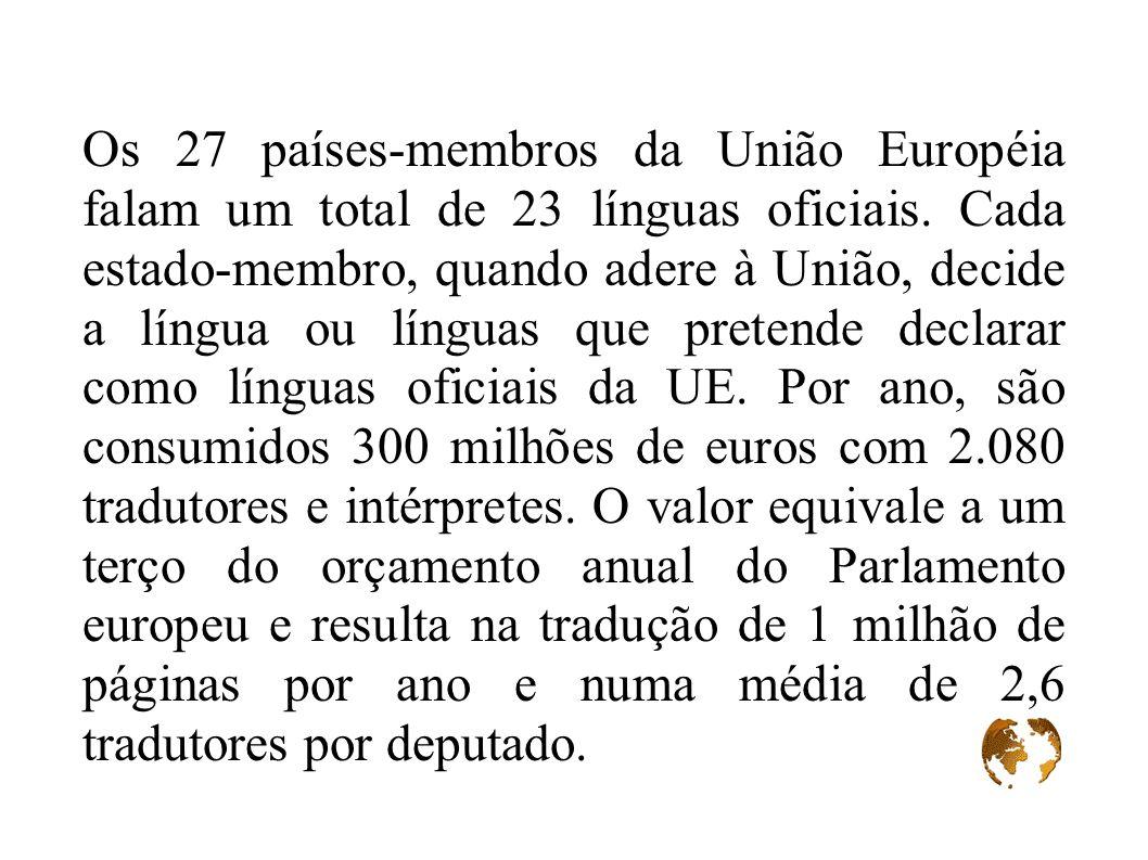 Os 27 países-membros da União Européia falam um total de 23 línguas oficiais. Cada estado-membro, quando adere à União, decide a língua ou línguas que
