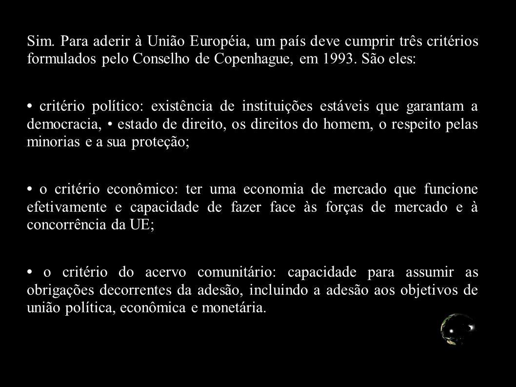 Sim. Para aderir à União Européia, um país deve cumprir três critérios formulados pelo Conselho de Copenhague, em 1993. São eles: critério político: e