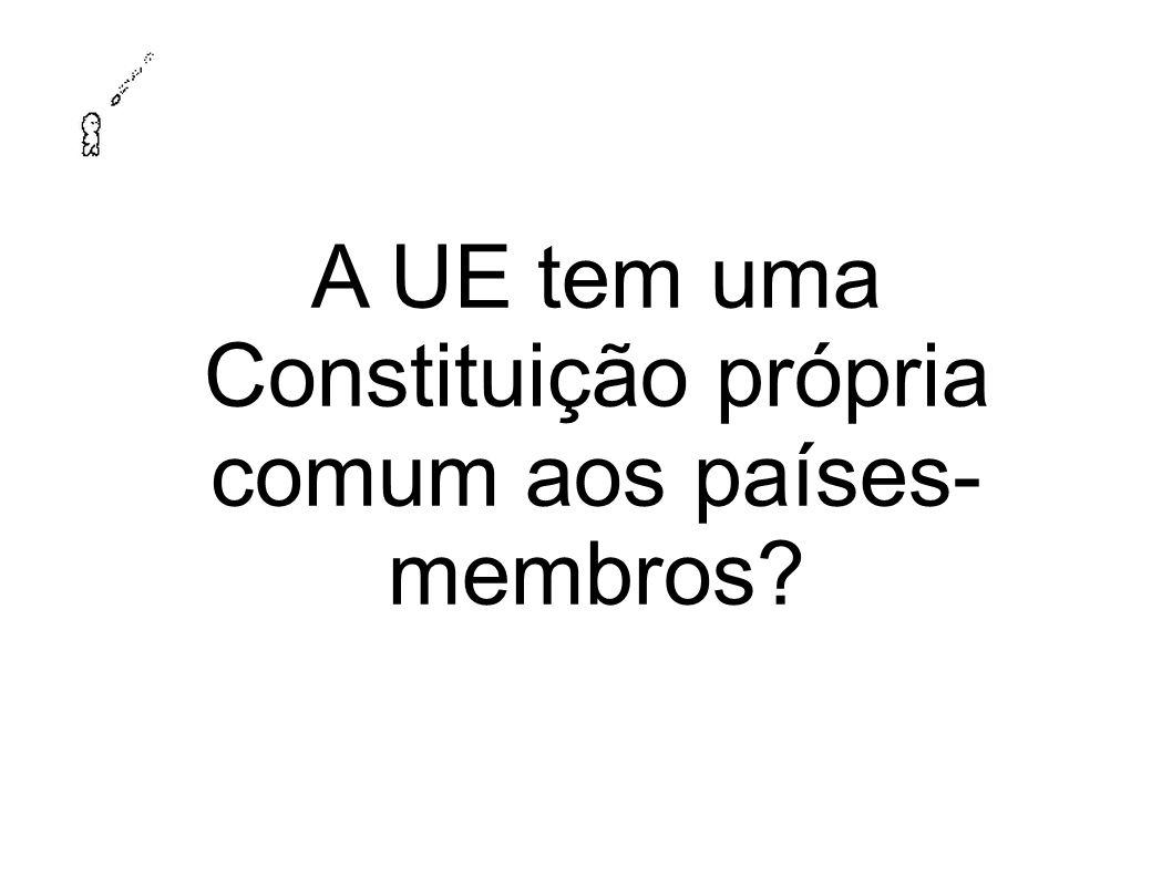A UE tem uma Constituição própria comum aos países- membros?