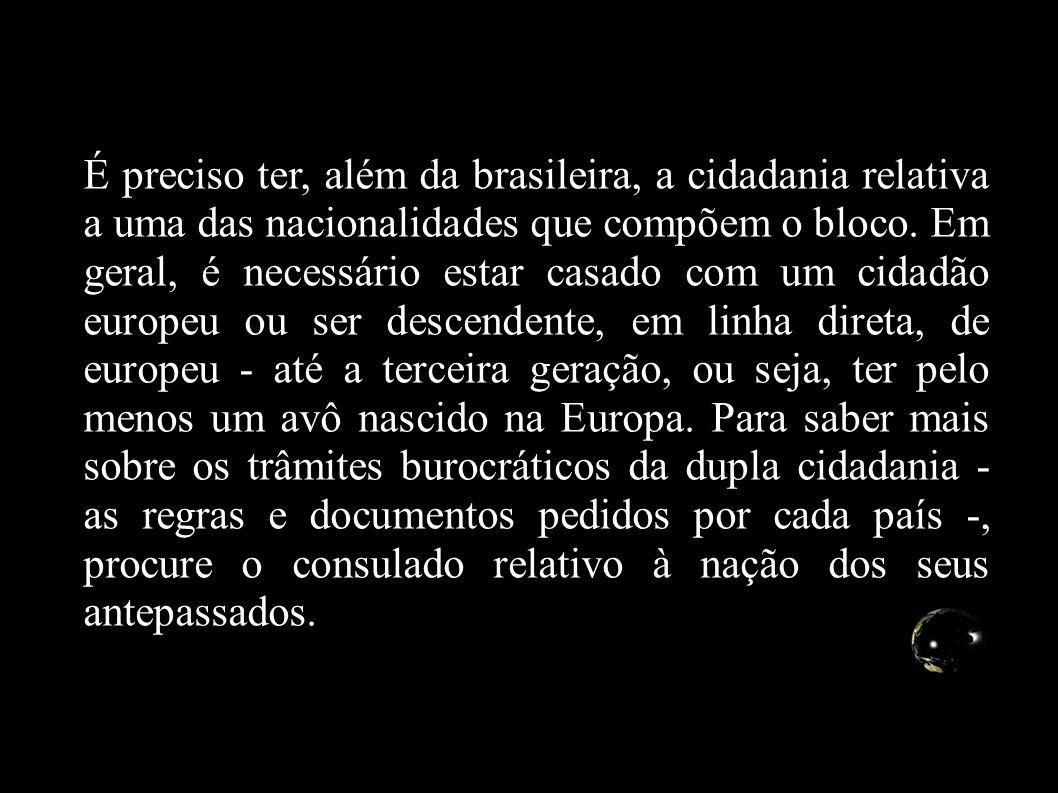 É preciso ter, além da brasileira, a cidadania relativa a uma das nacionalidades que compõem o bloco. Em geral, é necessário estar casado com um cidad