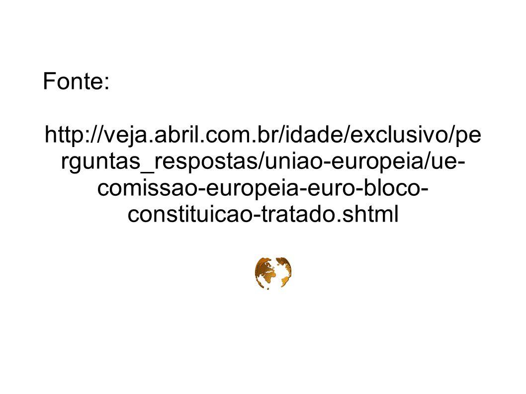 Fonte: http://veja.abril.com.br/idade/exclusivo/pe rguntas_respostas/uniao-europeia/ue- comissao-europeia-euro-bloco- constituicao-tratado.shtml