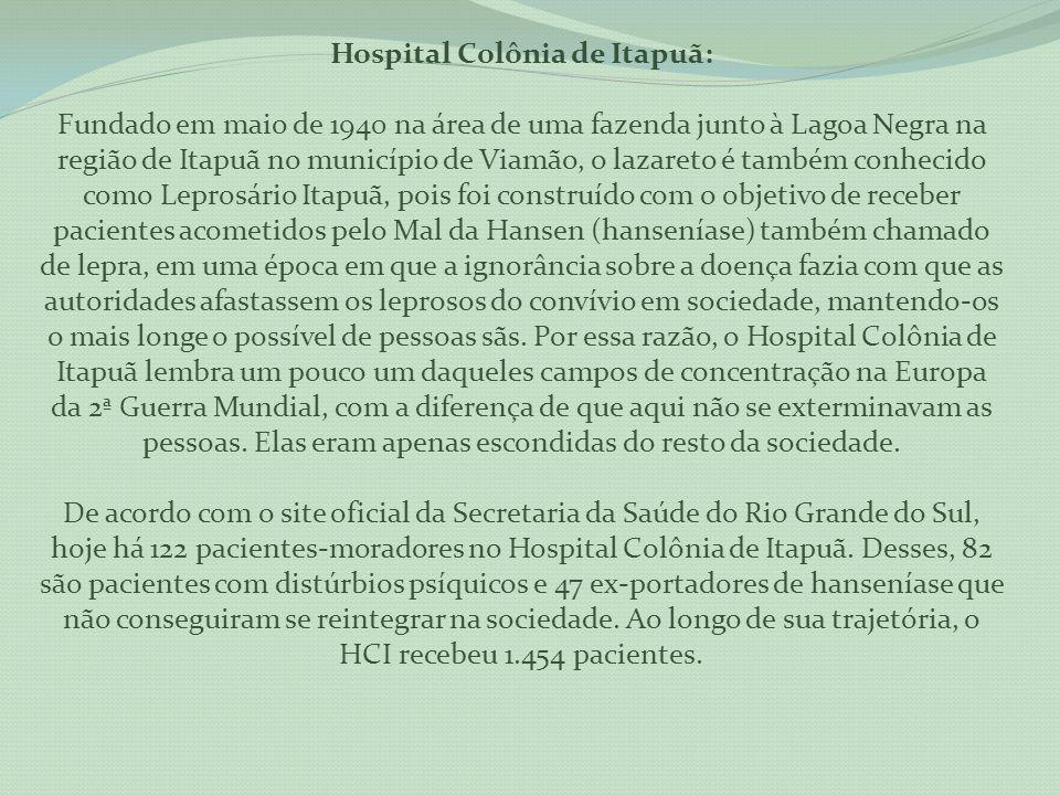 Hospital Colônia de Itapuã: Fundado em maio de 1940 na área de uma fazenda junto à Lagoa Negra na região de Itapuã no município de Viamão, o lazareto
