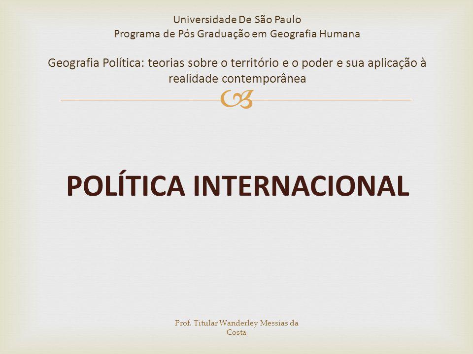 POLÍTICA INTERNACIONAL Universidade De São Paulo Programa de Pós Graduação em Geografia Humana Geografia Política: teorias sobre o território e o pode