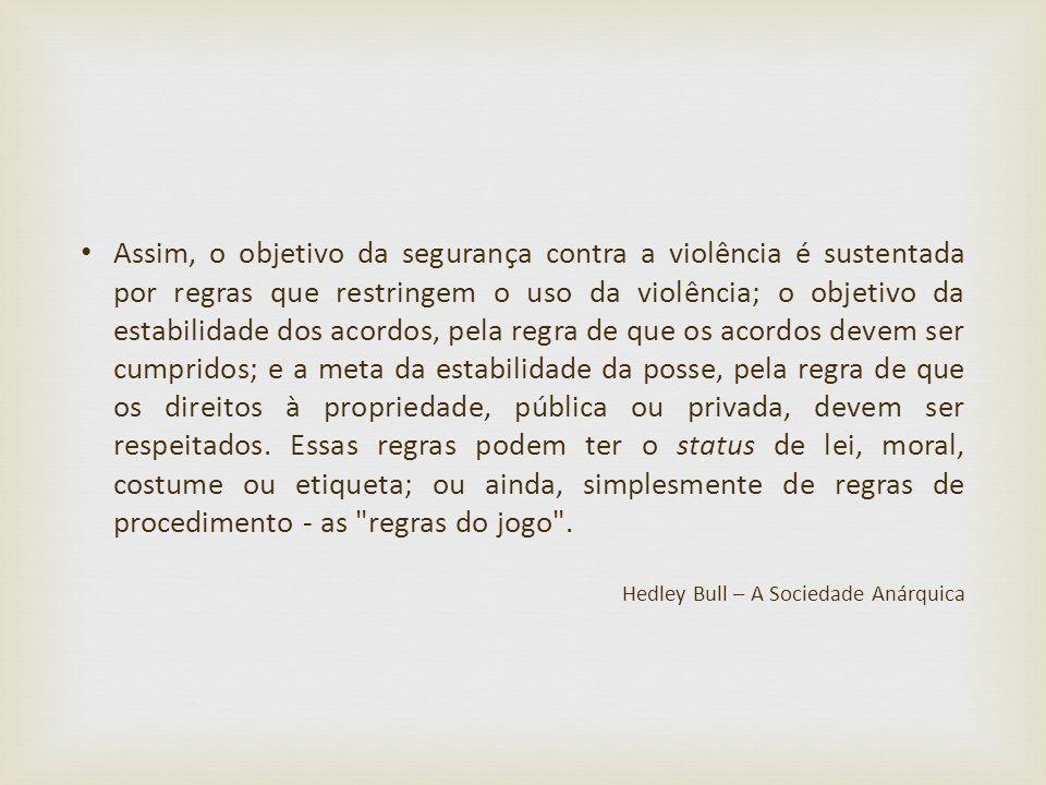 Assim, o objetivo da segurança contra a violência é sustentada por regras que restringem o uso da violência; o objetivo da estabilidade dos acordos, p