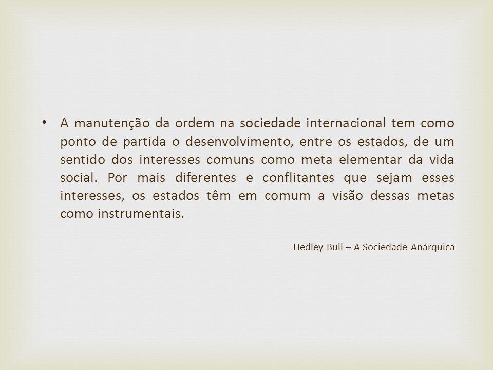 A manutenção da ordem na sociedade internacional tem como ponto de partida o desenvolvimento, entre os estados, de um sentido dos interesses comuns co