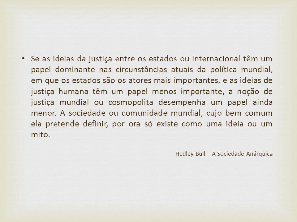 Se as ideias da justiça entre os estados ou internacional têm um papel dominante nas circunstâncias atuais da política mundial, em que os estados são