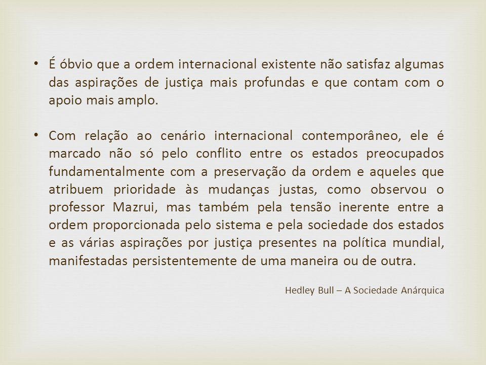 É óbvio que a ordem internacional existente não satisfaz algumas das aspirações de justiça mais profundas e que contam com o apoio mais amplo. Com rel