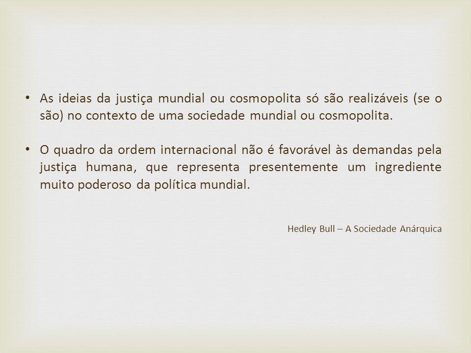 As ideias da justiça mundial ou cosmopolita só são realizáveis (se o são) no contexto de uma sociedade mundial ou cosmopolita. O quadro da ordem inter