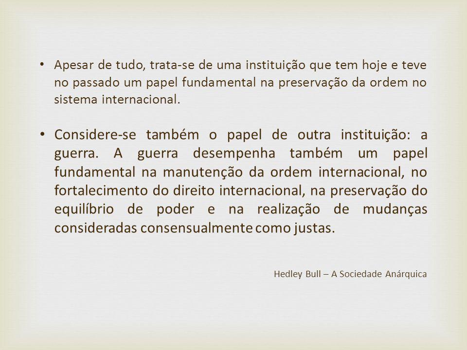 Apesar de tudo, trata-se de uma instituição que tem hoje e teve no passado um papel fundamental na preservação da ordem no sistema internacional. Cons