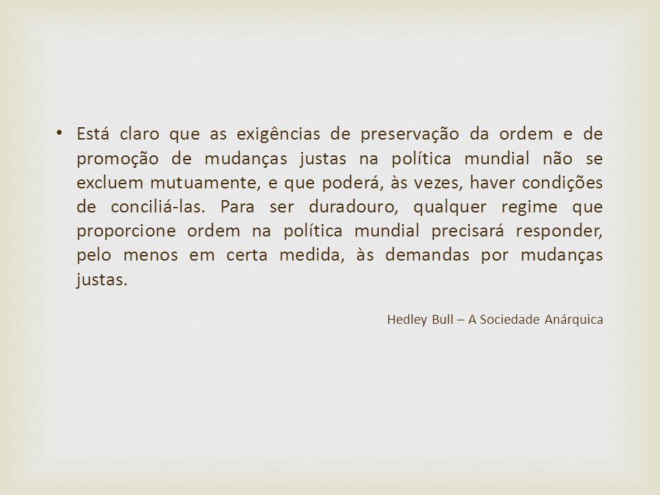 Está claro que as exigências de preservação da ordem e de promoção de mudanças justas na política mundial não se excluem mutuamente, e que poderá, às