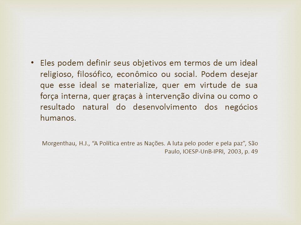 Eles podem definir seus objetivos em termos de um ideal religioso, filosófico, econômico ou social. Podem desejar que esse ideal se materialize, quer
