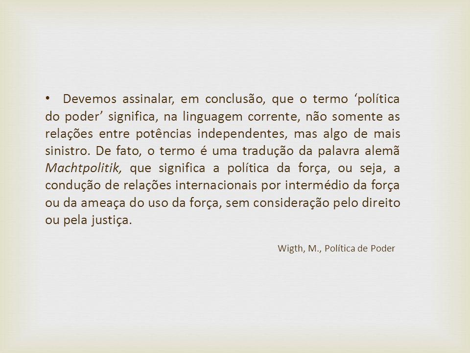 Devemos assinalar, em conclusão, que o termo política do poder significa, na linguagem corrente, não somente as relações entre potências independentes