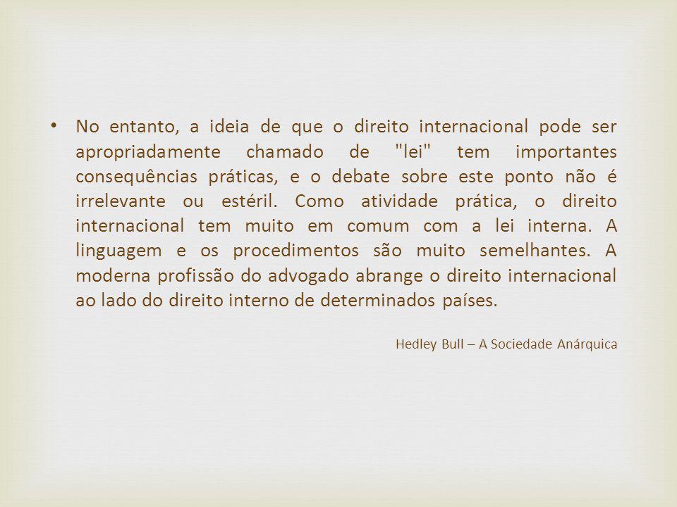 No entanto, a ideia de que o direito internacional pode ser apropriadamente chamado de