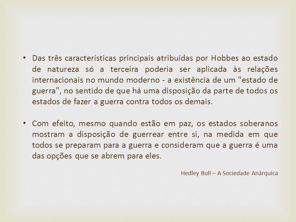 Das três características principais atribuídas por Hobbes ao estado de natureza só a terceira poderia ser aplicada às relações internacionais no mundo