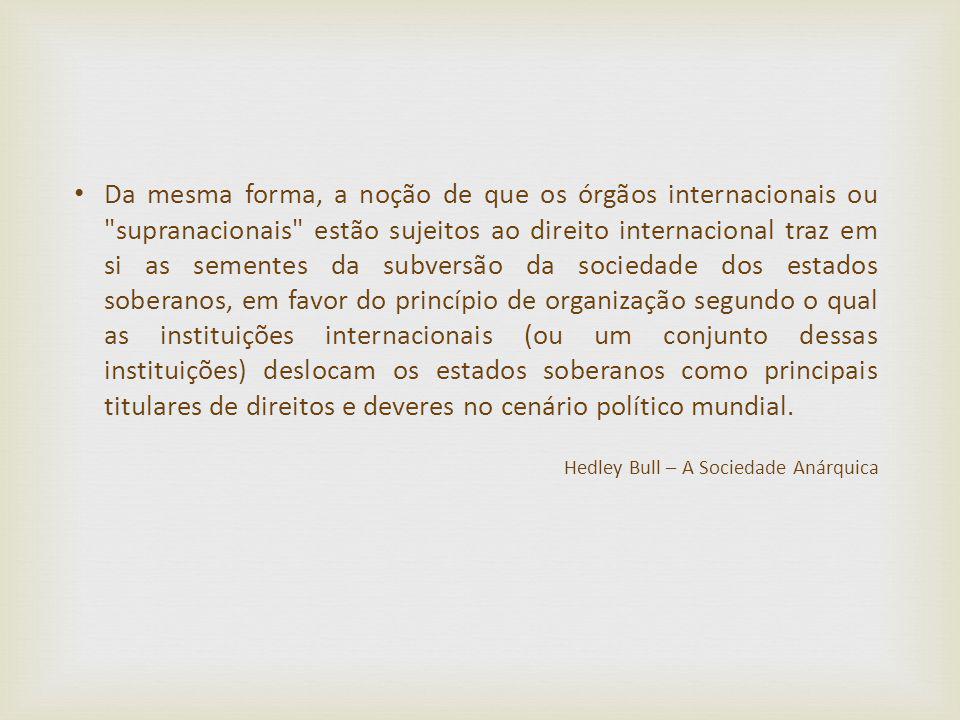 Da mesma forma, a noção de que os órgãos internacionais ou