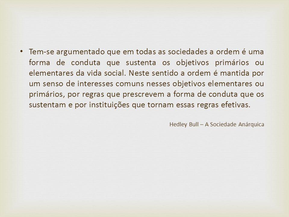 Tem-se argumentado que em todas as sociedades a ordem é uma forma de conduta que sustenta os objetivos primários ou elementares da vida social. Neste
