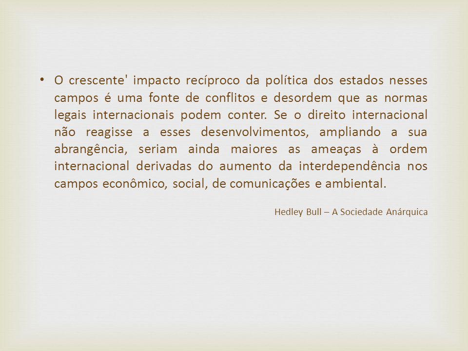O crescente' impacto recíproco da política dos estados nesses campos é uma fonte de conflitos e desordem que as normas legais internacionais podem con