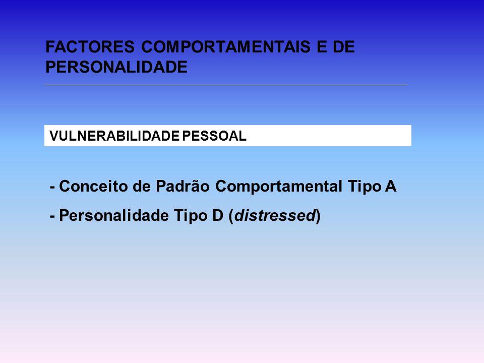 FACTORES COMPORTAMENTAIS E DE PERSONALIDADE VULNERABILIDADE PESSOAL - Conceito de Padrão Comportamental Tipo A - Personalidade Tipo D (distressed)