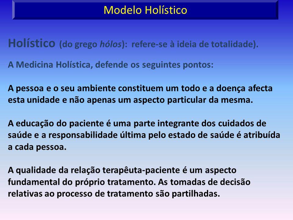 Holístico (do grego hólos): refere-se à ideia de totalidade). A Medicina Holística, defende os seguintes pontos: A pessoa e o seu ambiente constituem