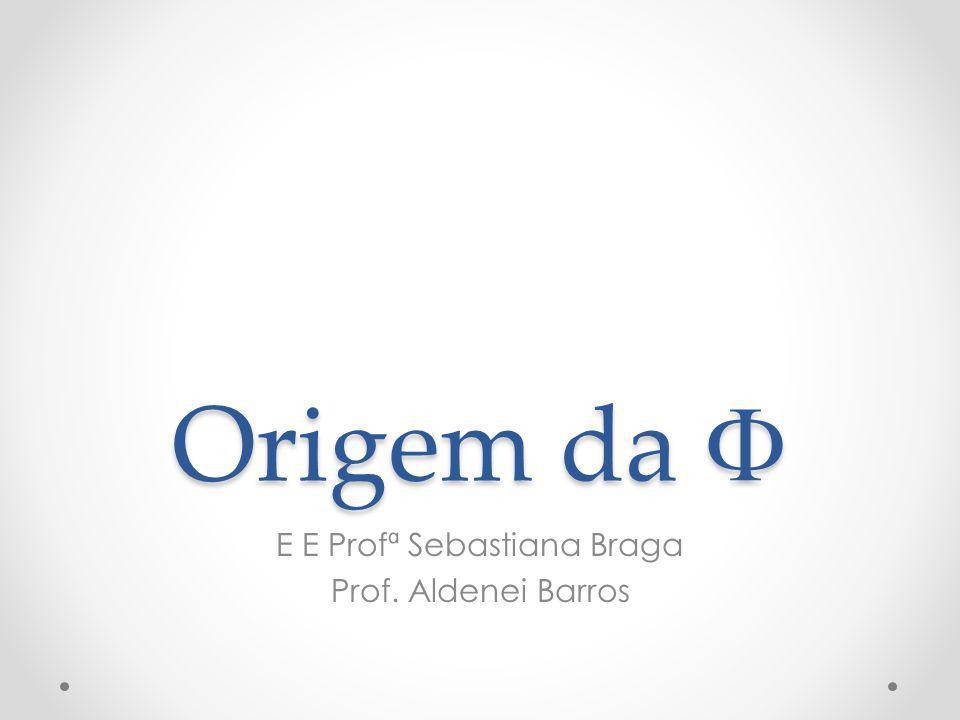 Origem da Origem da E E Profª Sebastiana Braga Prof. Aldenei Barros
