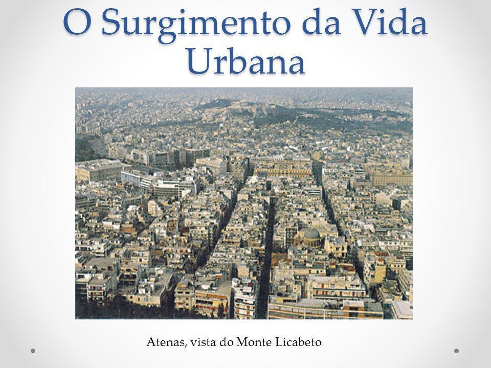 O Surgimento da Vida Urbana Atenas, vista do Monte Licabeto