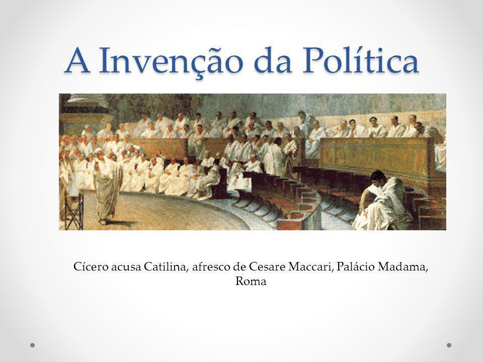 A Invenção da Política Cícero acusa Catilina, afresco de Cesare Maccari, Palácio Madama, Roma