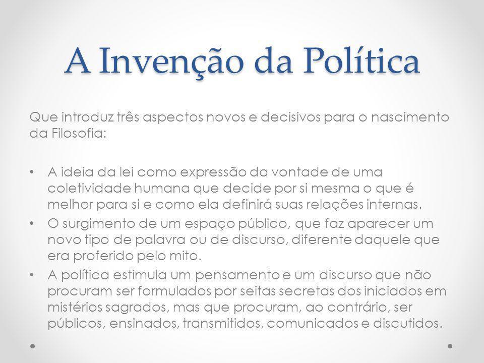 A Invenção da Política Que introduz três aspectos novos e decisivos para o nascimento da Filosofia: A ideia da lei como expressão da vontade de uma co