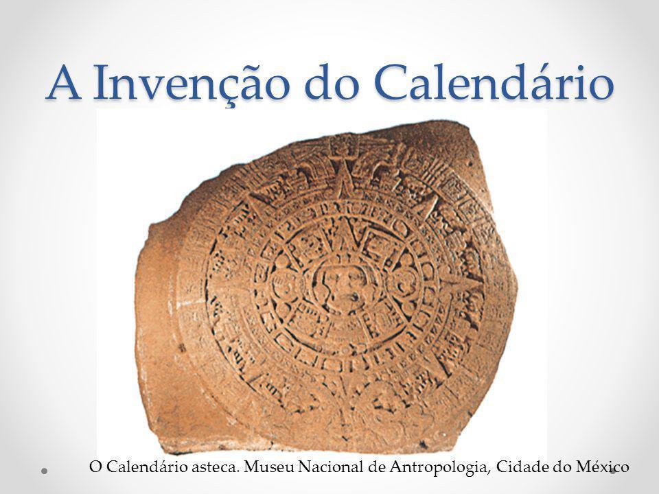 A Invenção do Calendário O Calendário asteca. Museu Nacional de Antropologia, Cidade do México