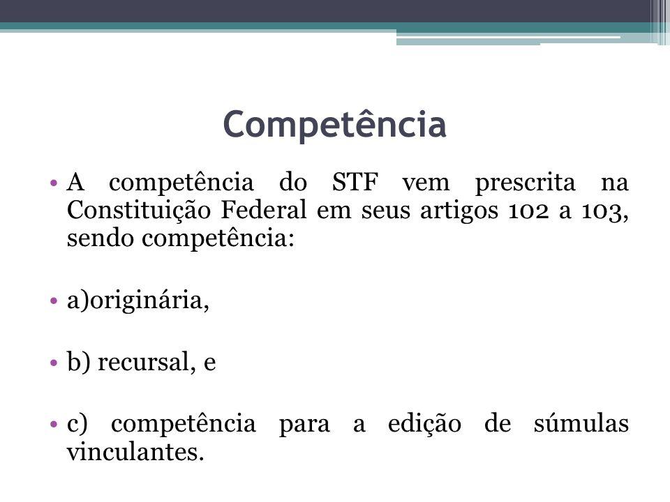 Competência A competência do STF vem prescrita na Constituição Federal em seus artigos 102 a 103, sendo competência: a)originária, b) recursal, e c) c
