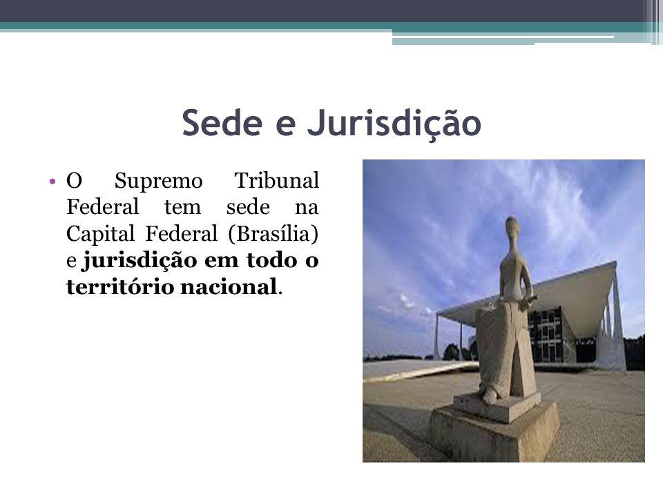 Sede e Jurisdição O Supremo Tribunal Federal tem sede na Capital Federal (Brasília) e jurisdição em todo o território nacional.