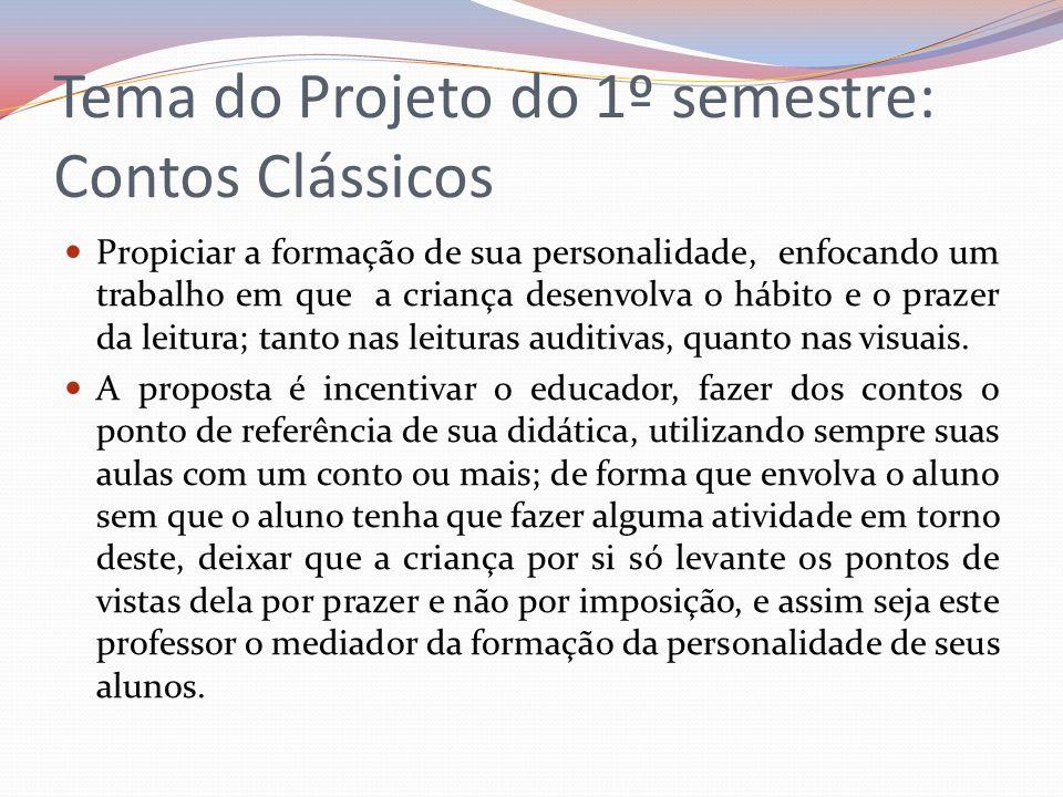 Tema do Projeto do 1º semestre: Contos Clássicos Propiciar a formação de sua personalidade, enfocando um trabalho em que a criança desenvolva o hábito