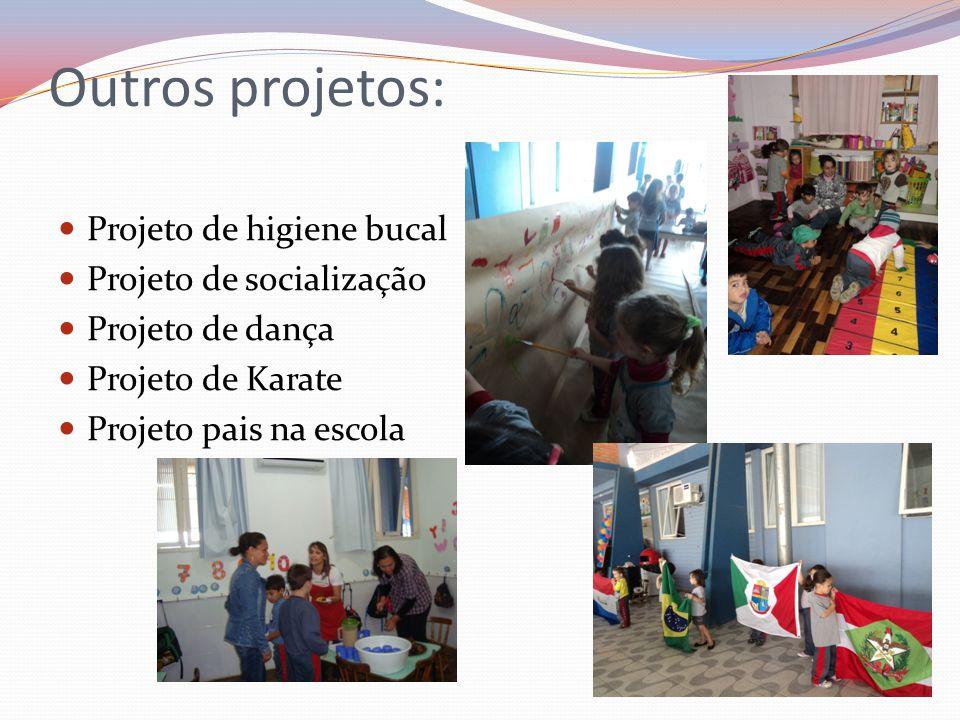 Outros projetos: Projeto de higiene bucal Projeto de socialização Projeto de dança Projeto de Karate Projeto pais na escola