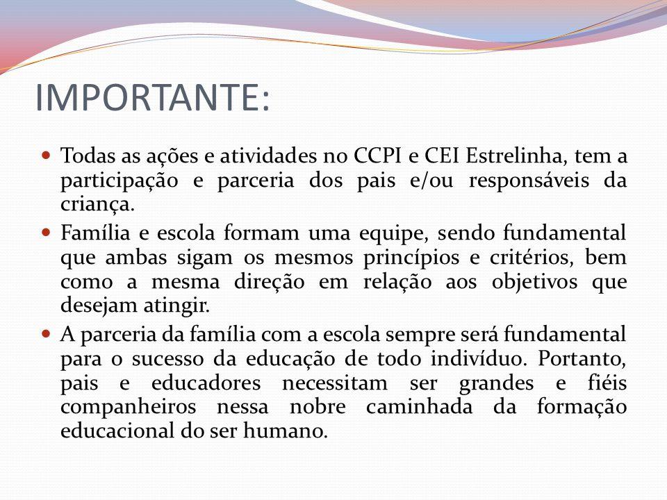 IMPORTANTE: Todas as ações e atividades no CCPI e CEI Estrelinha, tem a participação e parceria dos pais e/ou responsáveis da criança. Família e escol
