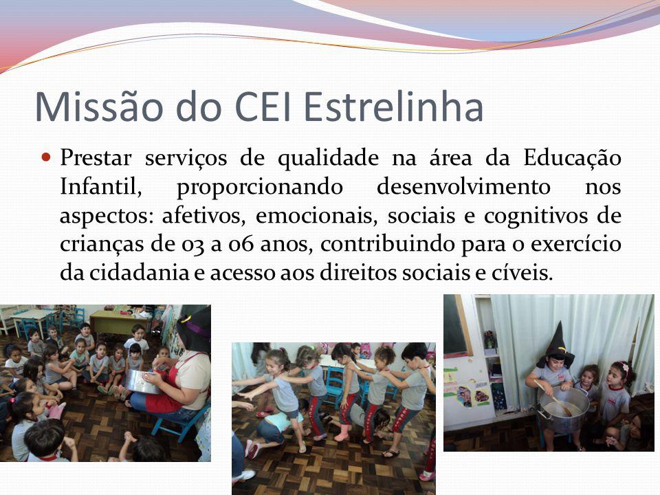 Missão do CEI Estrelinha Prestar serviços de qualidade na área da Educação Infantil, proporcionando desenvolvimento nos aspectos: afetivos, emocionais