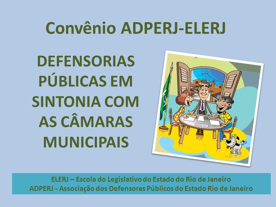 Convênio ADPERJ-ELERJ DEFENSORIAS PÚBLICAS EM SINTONIA COM AS CÂMARAS MUNICIPAIS ELERJ – Escola do Legislativo do Estado do Rio de Janeiro ADPERJ - As