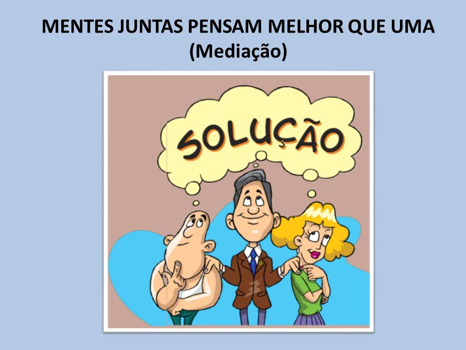 MENTES JUNTAS PENSAM MELHOR QUE UMA (Mediação)