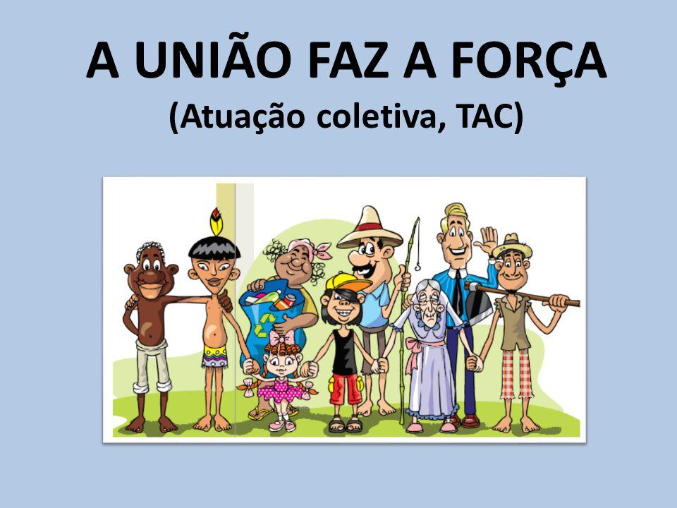 A UNIÃO FAZ A FORÇA (Atuação coletiva, TAC)