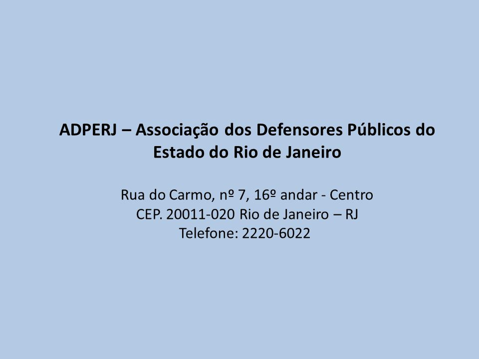 ADPERJ – Associação dos Defensores Públicos do Estado do Rio de Janeiro Rua do Carmo, nº 7, 16º andar - Centro CEP. 20011-020 Rio de Janeiro – RJ Tele
