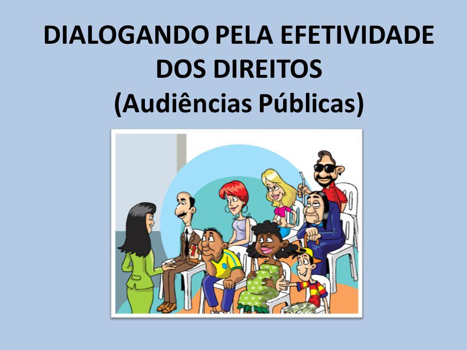 DIALOGANDO PELA EFETIVIDADE DOS DIREITOS (Audiências Públicas)